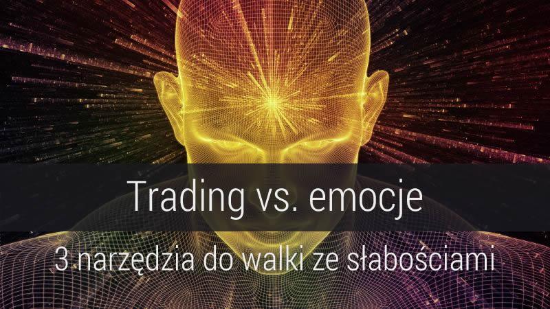trading-vs-emocje-3-narzedzia-do-walki-ze-slabosciami